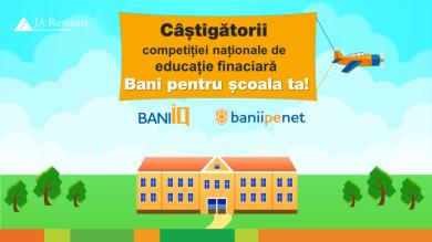 Competitia nationala de educatie financiara Bani pentru scoala ta