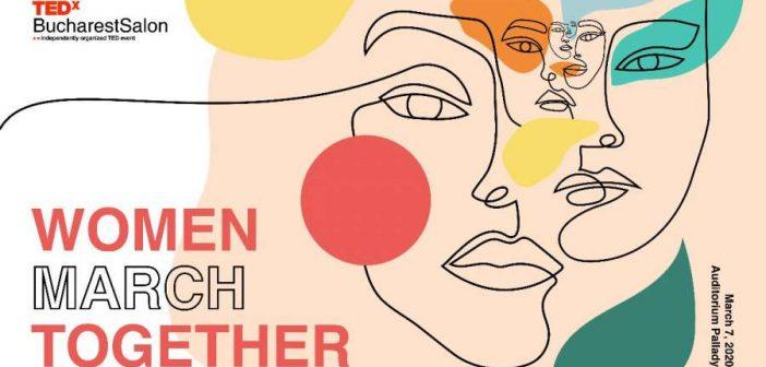 TEDxBucharestSalon dă startul primăverii cu primul eveniment al comunității: Women March Together pe 7 martie la Auditorium Pallady